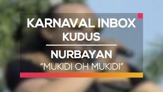 Nurbayan   Mukidi Oh Mukidi (Karnaval Inbox Kudus)