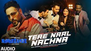 Nawabzaade: TERE NAAL NACHNA Song Feat. Athiya Shetty   Badshah, Sunanda S   Raghav Punit Dharmesh