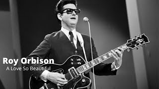 A Love So Beautiful | Roy Orbison | Re-Mastered | Audio Only