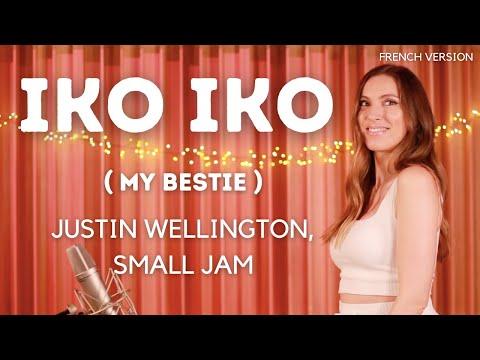 IKO IKO ( MY BESTIE ) ( FRENCH COVER ) JUSTIN WELLINGTON, SMALL JAM ( SARA'H COVER )