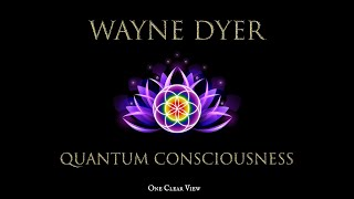 Wayne Dyer: Consciousness, Energy, & Quantum Physics