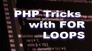 PHP - TRICKS WITH FOR LOOPS