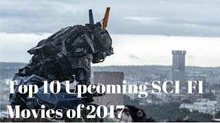 Top 10 Upcoming SCIFI Movies Of 2017  The Best SciFi Movies In 2017