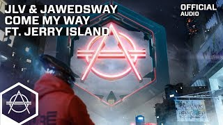JLV & Jawedsway - Come My Way ft. Jerry Island (Official Audio)