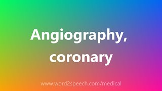 Angiography, coronary - Medical Meaning