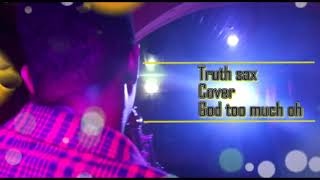 GOD YOU TOO MUCH OH, #COVER #TRUTHSAX #TENI