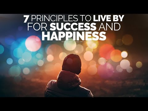 7 Principles To Live By For A Successful, Happy Life