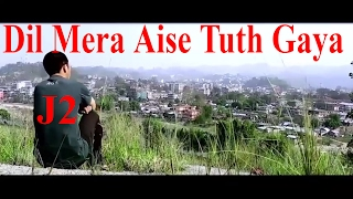 DilMeraAiseTuthGaya|J2|ArunachalPradesh