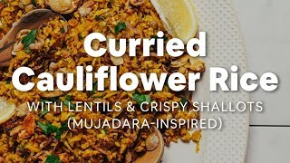 Curried Cauliflower Rice With Lentils & Crispy Shallot (Mujadara-Inspired) | Minimalist Baker