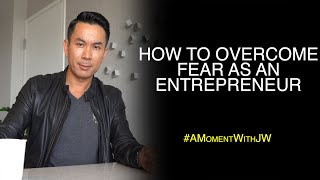 A Moment With JW | How To Overcome Fear As An Entrepreneur