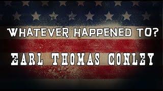 Whatever Happened to Earl Thomas Conley?