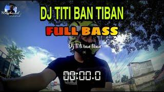 VIRAL DJ TIBAN TIBAN TITI BAN TIBAN PALING ENAK 2020 FULL BA...