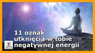 11 oznak utknięcia w tobie negatywnej energii