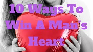 10 Ways To Win A Man's Heart