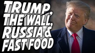 What is Happening w/ Trump, Russia, The Wall & Hamburgers?!