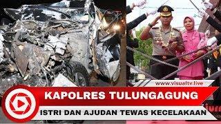 Kapolres Tulungagung AKBP Tofik Kecelakaan, Istri Dan Ajudan Meninggal Dunia
