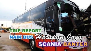"TRIP REPORT: Naik Bus Harapan Jaya ""Be Groovy"" SCANIA K360 BANTEEER"