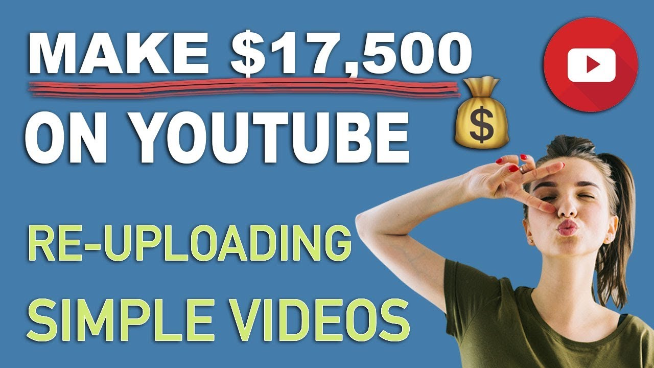 How To Make $17,500 Per Month On YouTube Re-uploading Videos - Make Money Online