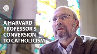 A HARVARD PROFESSOR'S CONVERSION TO CATHOLICISM