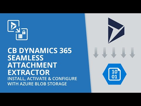 CB Dynamics 365 Seamless Attachment Extractor - Install, Activate & Configure with Azure Blob