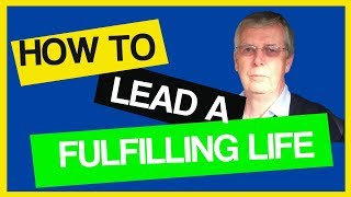 How To Live A Fulfilling Life | 7 Easy Steps