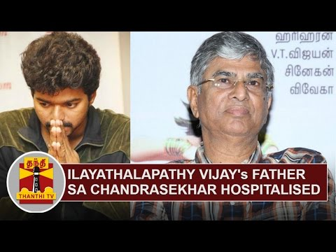 Ilayathalapathy-Vijays-Father-S-A-Chandrasekhar-hospitalized-in-Kottayam-Thanthi-TV
