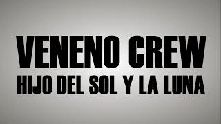 Veneno Crew   Hijo Del Sol Y La Luna | Videolyric