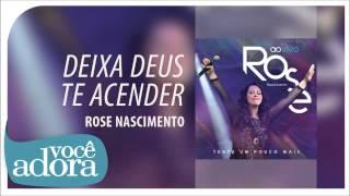 Rose Nascimento - Deixa Deus te Acender (Tente Um Pouco Mais) [Áudio Oficial]