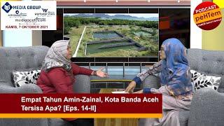 Empat Tahun Amin-Zainal, Kota Banda Aceh Tersisa Apa? [Eps. 14-II]