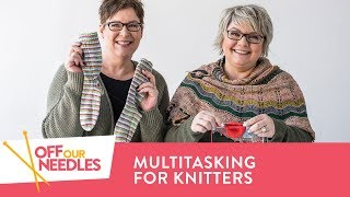 Multitasking for Knitters: 2 AT A TIME SOCK Knitting | Off Our Needles Podcast S4E5