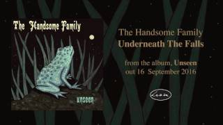 THE HANDSOME FAMILY - Underneath The Falls