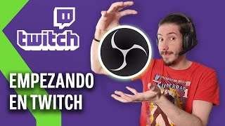 Primeros pasos en TWITCH: Cómo configurar OBS y PERSONALIZAR tu CANAL