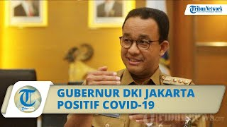 Gubernur DKI Jakarta Anies Baswedan Terkonfirmasi Positif Covid-19, Berikut Pernyataannya