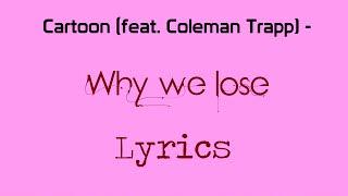 Cartoon - Why We Lose (feat. Coleman Trapp) [Lyrics]