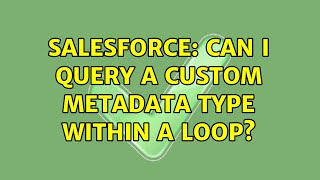 Salesforce: Can i query a custom metadata type within a loop? (2 Solutions!!)