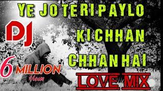 Ye Jo Teri Paylo Ki Chhan Chhan Dj Love Mix