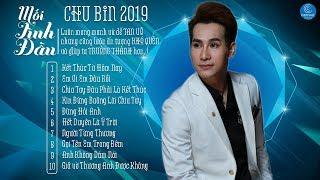 Kết Thúc Từ Hôm Nay - Chu Bin 2019 | Những Bản Tình Ca Nghe Hoài Không Chán