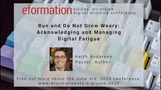 eFormation 2020: Run and Do Not Grow Weary: Acknowledging and Managing Digital Fatigue