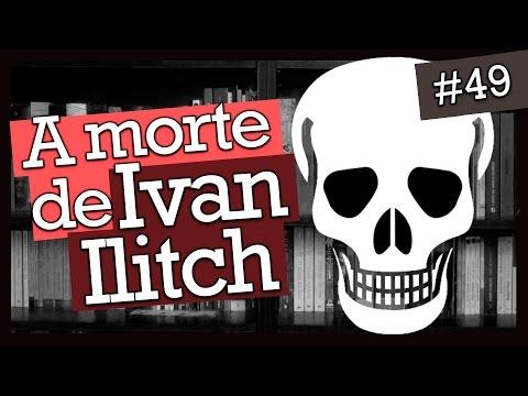 A MORTE DE IVAN ILITCH, DE LIEV TOLSTÓI (#49)