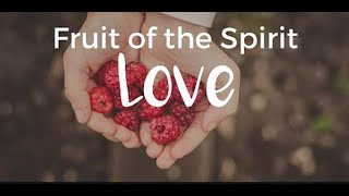 """The Fruit of the Spirit is LOVE!""; Scripture Readings: Galatians 5:13-18, 22-25; Rev. Dr."