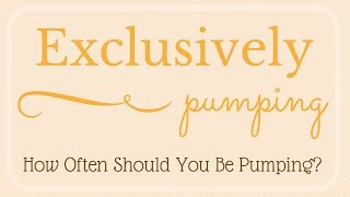Exclusively Pumping // How Often Should You Be Pumping?