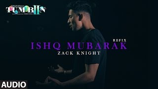 Tum Bin 2 ISHQ MUBARAK REFIX Full Audio Song | Arijit Singh, Zack Knight |