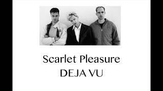 Scarlet Pleasure   Deja Vu (Lyrics)