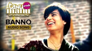 Banno - Full Audio Song - Tanu Weds Manu Returns