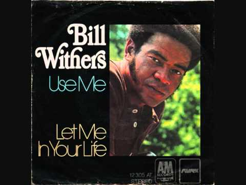Bill Withers - Use Me HQ!