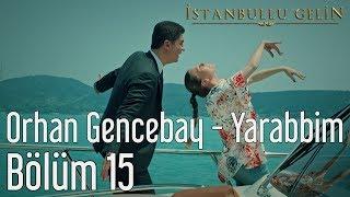 İstanbullu Gelin 15. Bölüm - Orhan Gencebay - Yarabbim