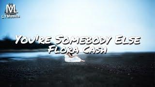 Flora Cash - You're Somebody Else (Lyrics)