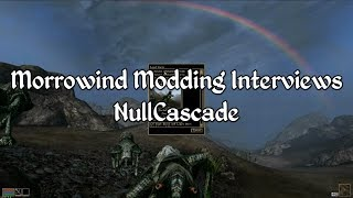 Morrowind Modding Interviews - NullCascade