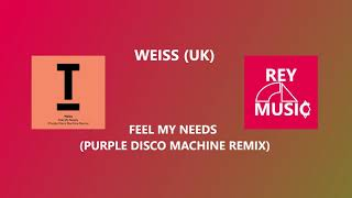 Weiss (UK)   Feel My Needs (Purple Disco Machine Remix)