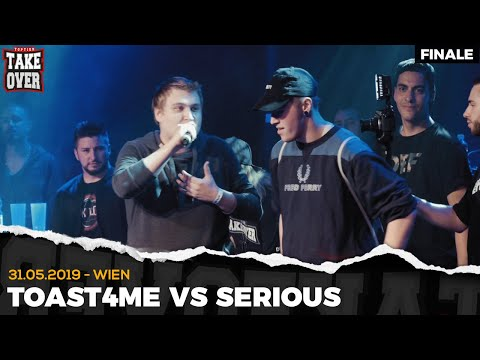 TOAST4ME vs. SERIOUS  - Takeover Freestyle Contest | Wien 31.05.19 (Finale)
